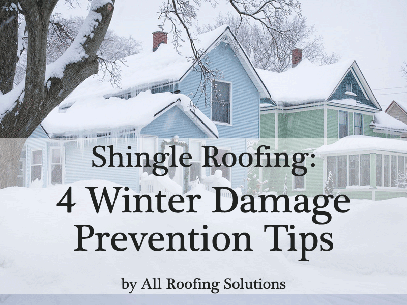 Shingle Roofing: 4 Winter Snow Storms Damage Prevention Tips