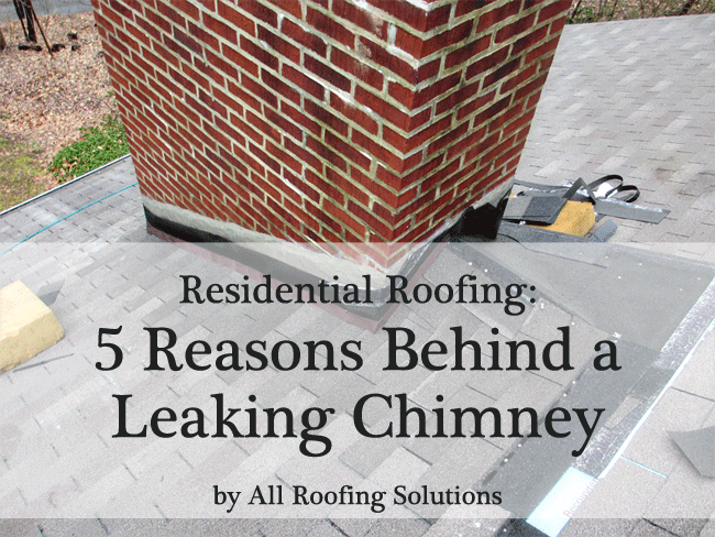 Residential Roofing: 5 Reasons Behind a Leaking Chimney