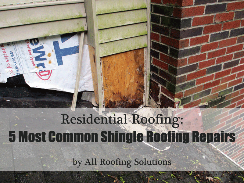 Residential Roofing: 5 Most Common Shingle Roofing Repairs