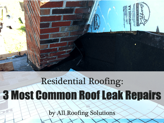 Residential Roofing: 3 Most Common Roof Leak Repairs