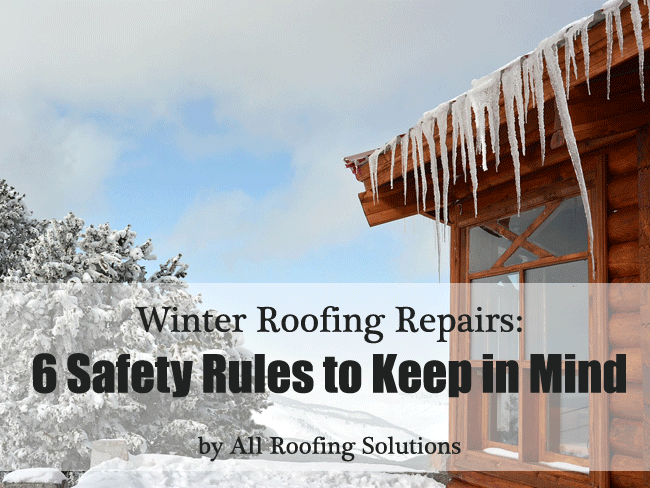 Winter Roofing Repairs: 6 Safety Rules to Keep in Mind