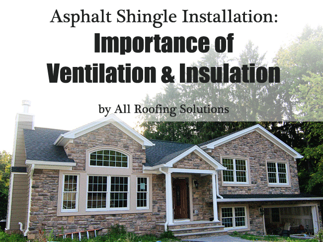 Asphalt Shingle Installation: Importance of Ventilation & Insulation
