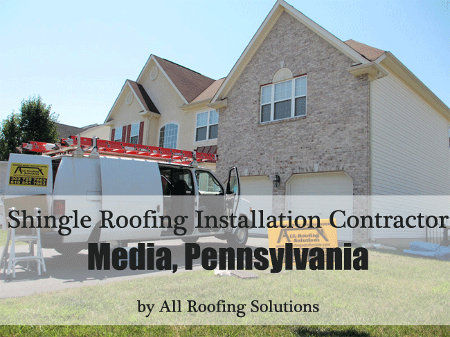 Shingle Roofing Installation Contractor in Media PA