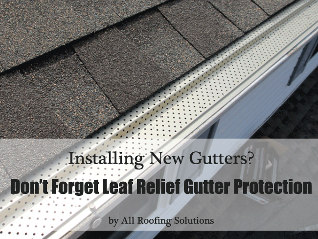 Installing New Gutters? Don't Forget Leaf Relief Gutter Protection