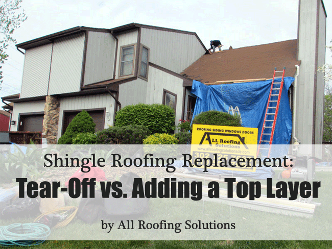 Shingle Roofing Replacement: Tear-Off vs. Adding a Top Layer