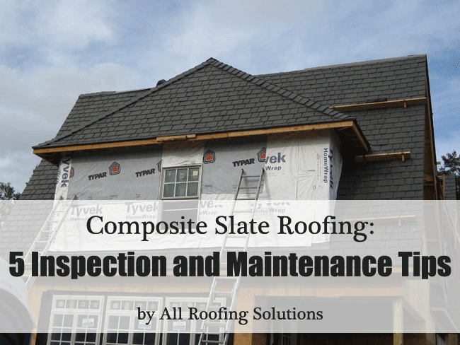 Composite Slate Roofing: 5 Inspection and Maintenance Tips