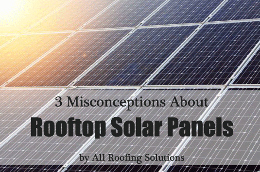 3 Misconceptions About Rooftop Solar Panels