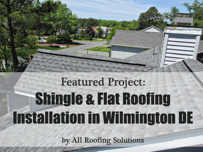Shingle and Flat Roofing Installation, Wilmington DE 19810