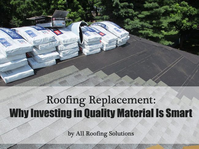 Roofing Replacement: Why Investing in Quality Material Is Smart