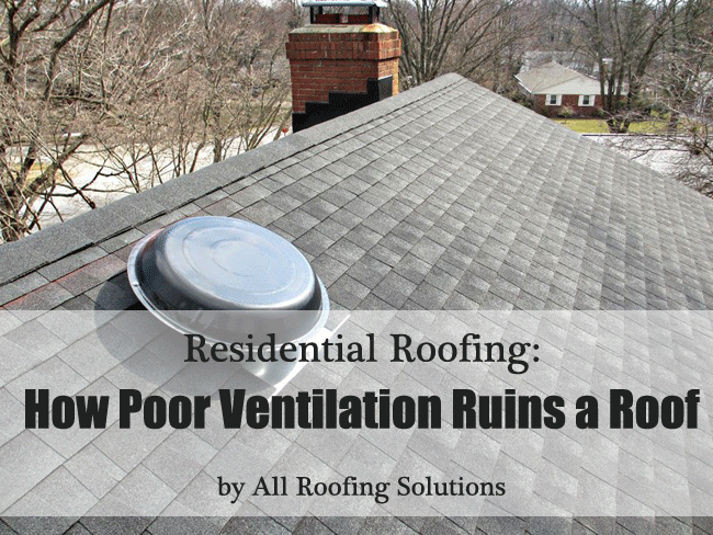 Residential Roofing: How Poor Ventilation Ruins a Roof