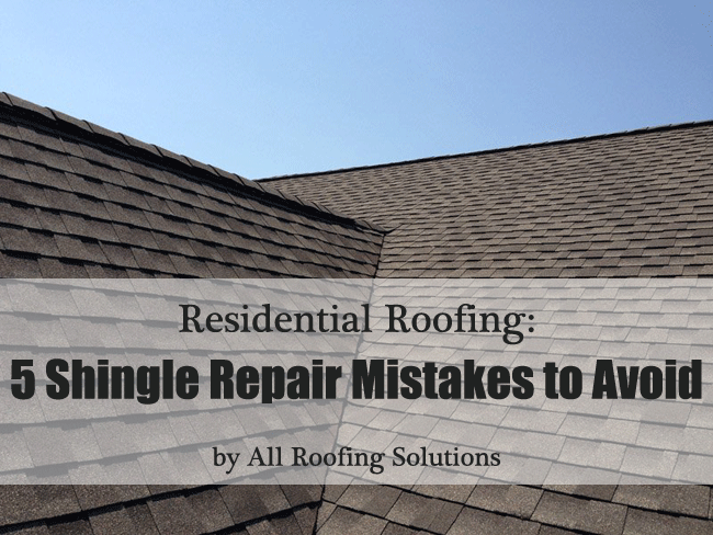 Residential Roofing: 5 Shingle Repair Mistakes to Avoid