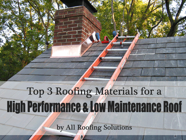 Top 3 Roofing Materials for a High Performance & Low Maintenance Roof
