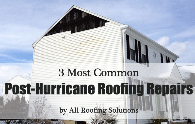 3 Most Common Post-Hurricane Roofing Repairs