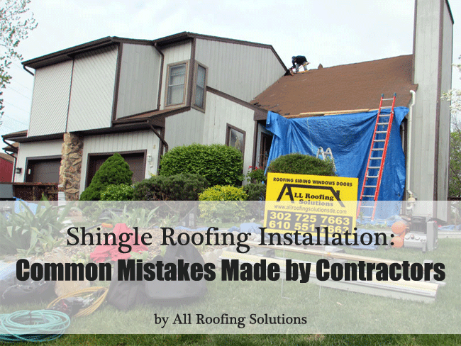 Shingle Roofing Installation: Common Mistakes Made by Contractors