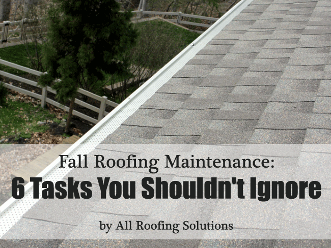 Fall Roofing Maintenance: 6 Tasks You Shouldn't Ignore