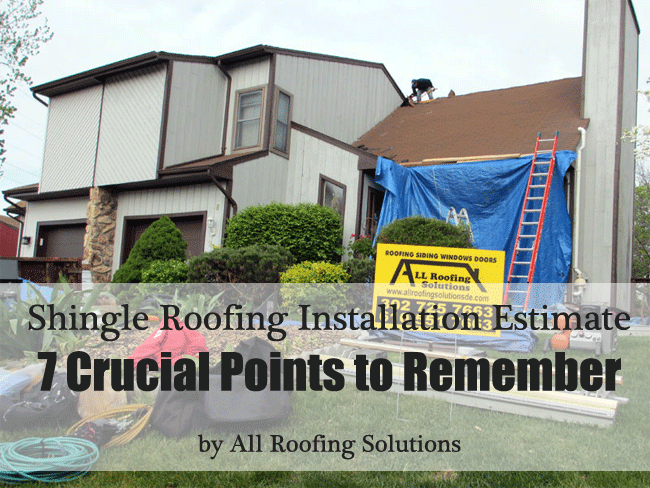 Shingle Roofing Installation Estimate: 7 Crucial Points to Remember