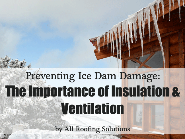 Preventing Ice Dam Damage: The Importance of Insulation & Ventilation