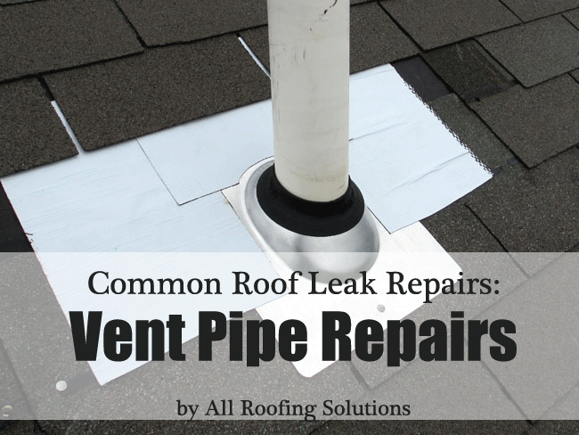 Common Roof Leak Repairs: Vent Pipe Repairs