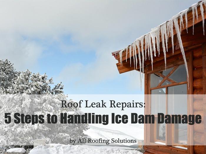 Roof Leak Repairs: 5 Steps to Handling Ice Dam Damage