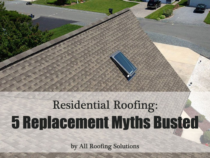 Residential Roofing Replacement Myths