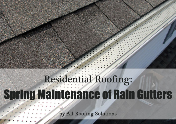 Residential Roofing: Spring Maintenance of Your Rain Gutters