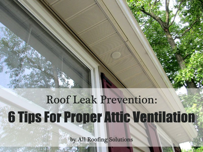 Roof Leak Prevention: 6 Tips For Proper Attic Ventilation