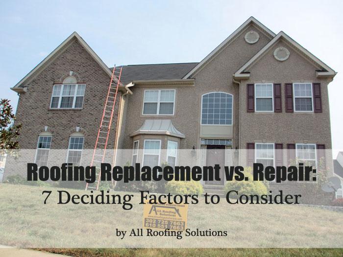 Roofing Replacement vs. Repair: 7 Deciding Factors to Consider