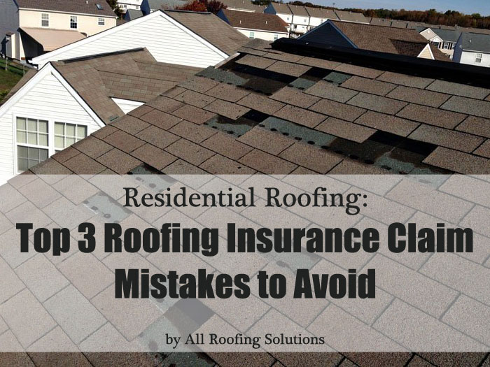 Residential Roofing: Top 3 Roofing Insurance Claim Mistakes to Avoid