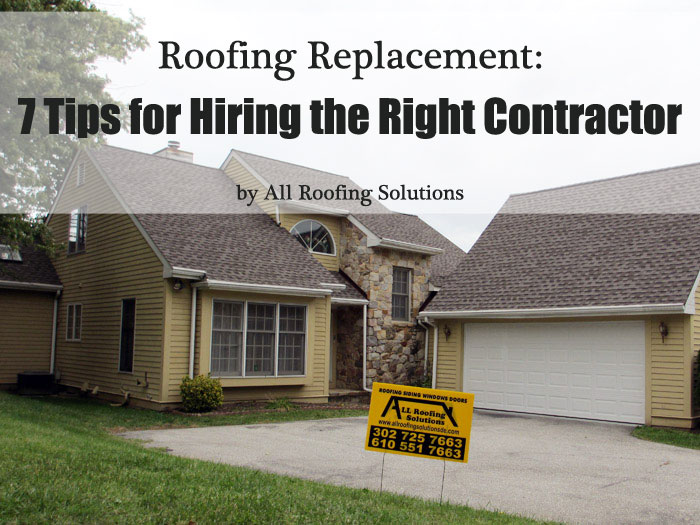 Roofing Replacement: 7 Tips for Hiring the Right Contractor