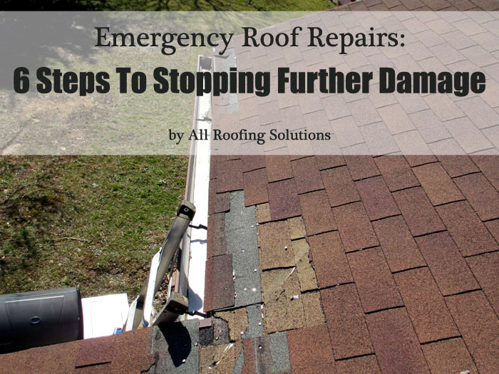 Emergency Roof Repairs: 6 Steps To Stopping Further Damage