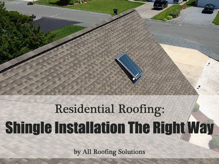 Residential Roofing: Shingle Roof Installation The Right Way