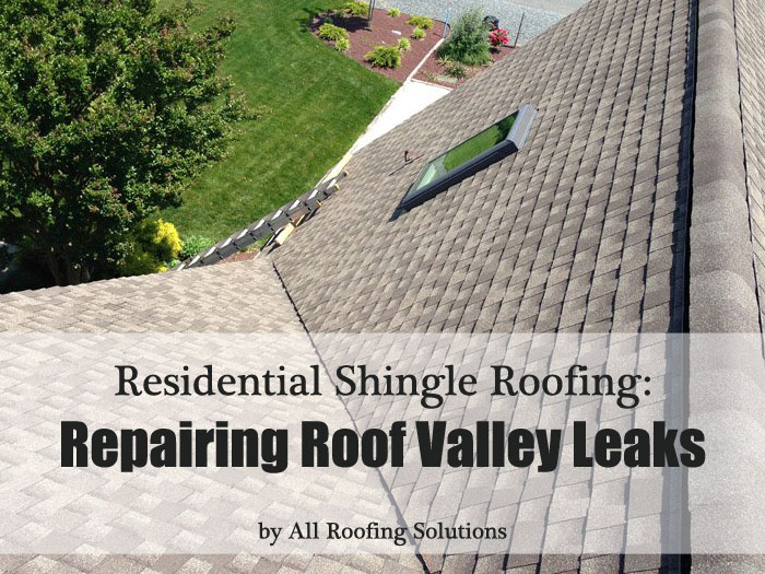 Repair a Shingle Roof Valley Leak in 6 Easy Steps by All Roofing Solutions