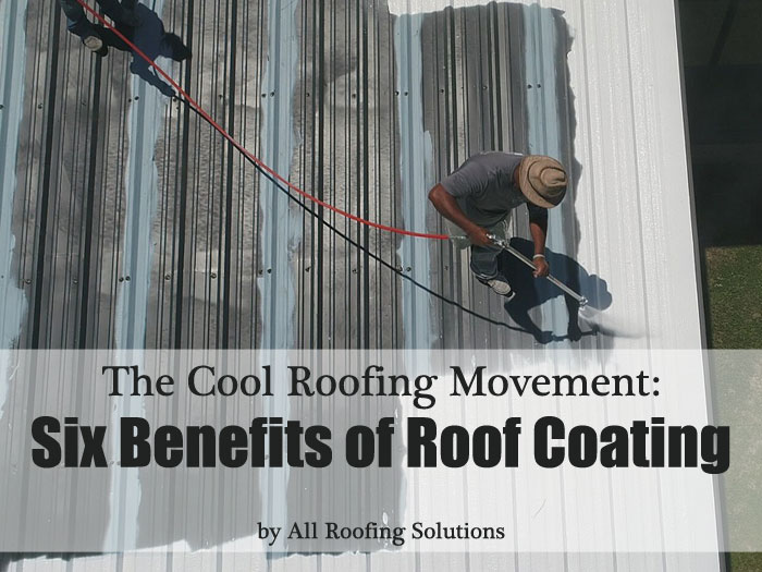 The Cool Roofing Movement: Six Benefits of Roof Coating