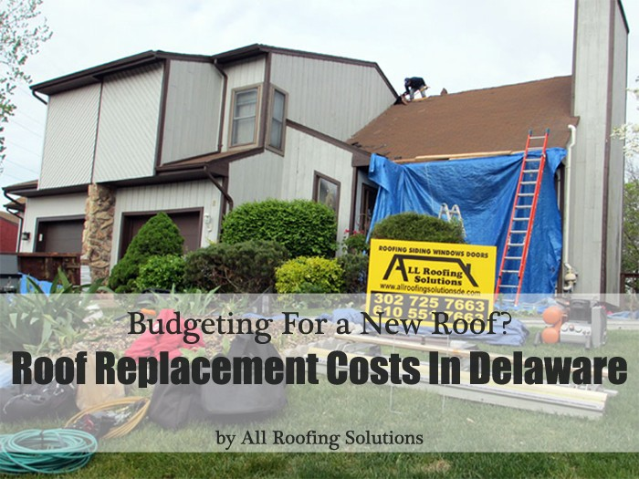 Budgeting For a New Roof? Roof Replacement Costs in Delaware