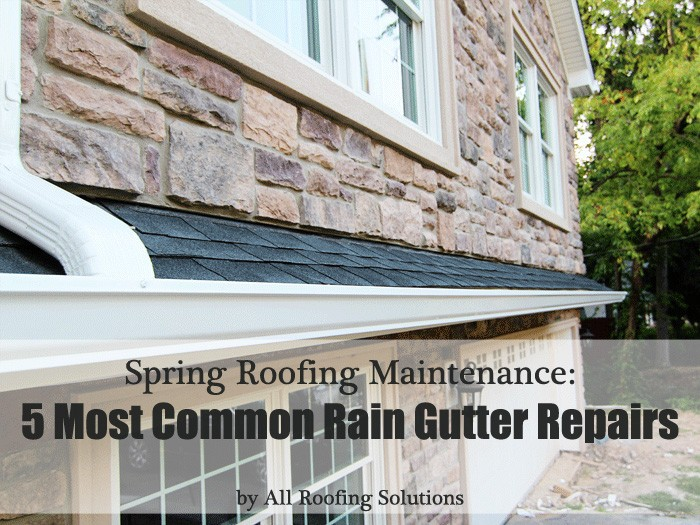 Spring Roofing Maintenance: 5 Most Common Rain Gutter Repairs